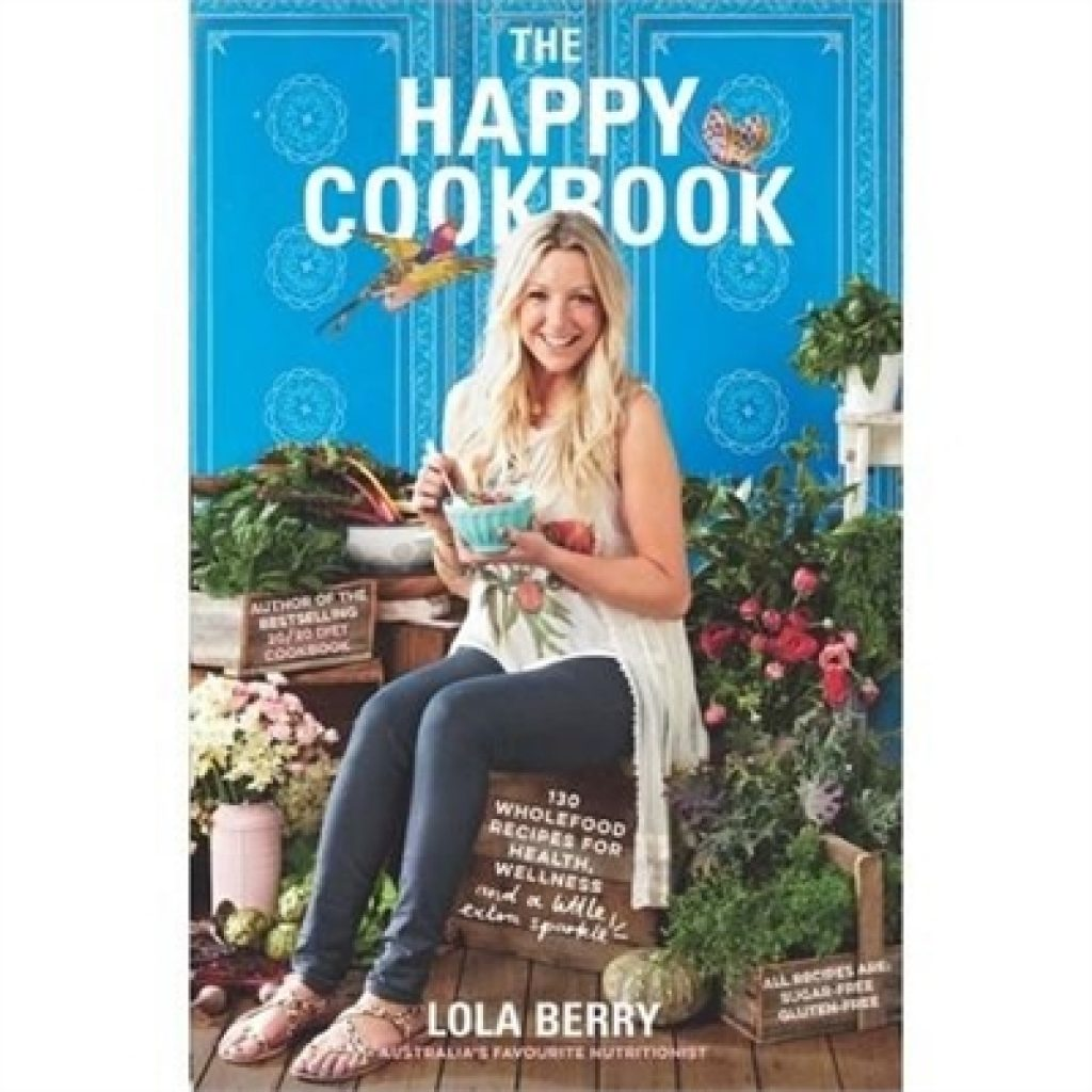 The Happy Cookbook by Lola Berry - The Happy Cookbook